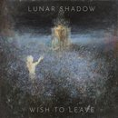 Lunar Shadow - Wish To Leave (12 LP)